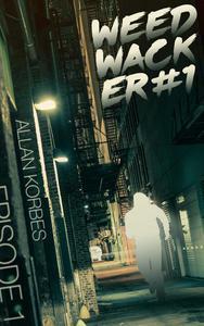 Weedwhacker: Episode 1