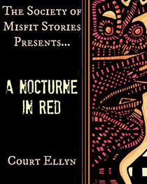 The Society of Misfit Stories Presents…A Nocturne in Red