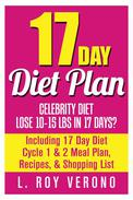 17 Day Diet Plan: Celebrity Diet- Lose 10-15 lbs in 17 Days? Including 17 Day Diet Cycle 1 & 2 Meal Plan, Recipes, & Shopping List