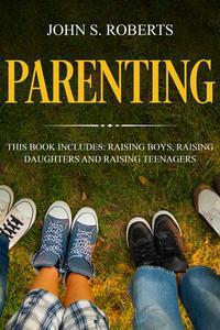 Parenting: 3 Manuscripts - Raising Boys, Raising Daughters and Raising Teenagers
