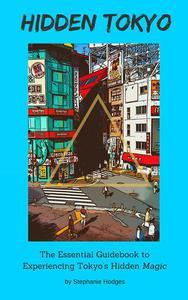 Hidden Tokyo: The Essential Guidebook to Experiencing Tokyo's Hidden Magic