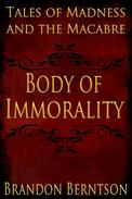 Body of Immorality: Tales of Madness and the Macabre