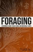Foraging - A Beginner's Guide to Wild Edible and Medicinal Plants