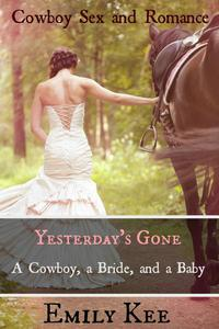 Yesterday's Gone: A Cowboy, a Bride, and a Baby (Cowboy Sex and Romance)