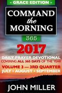 Command the Morning 365: 2017 Daily Prayer Devotional (Grace Edition) — Volume 3 — 3rd Quarter — July / August / September 2017
