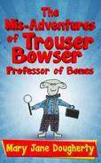 The Mis-Adventures of Trouser Bowser, Professor of Bones