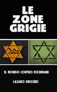 Le zone grigie: il mondo contro Eichmann