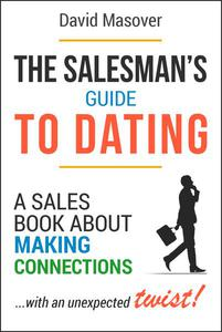 The Salesman's Guide to Dating: A Sales Book About Making Connections... With an Unexpected Twist!