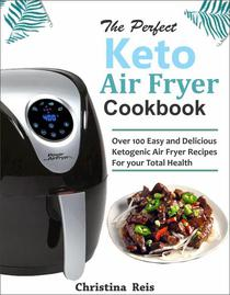 The Perfect Keto Air Fryer Cookbook