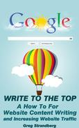 Write to the Top: A How To For Website Content Writing and Increasing Website Traffic