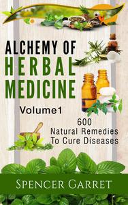 Alchemy of Herbal Medicine- 600 Natural remedies to Cure Diseases