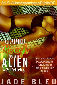 Claimed Rough by an Alien 2: Felicity