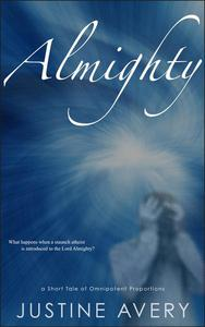 Almighty (a Short Tale of Omnipotent Proportions)