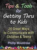 Tips and Tools for Getting Thru to Kids