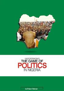 UNDERSTANDING THE GAME OF POLITICS IN NIGERIA: A PRACTICAL APPROACH