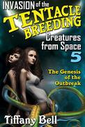 Invasion of the Tentacle Breeding Creatures from Space 5: The Genesis of the Outbreak