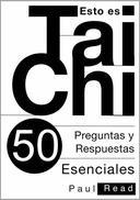 Esto Es Tai Chi: 50 Preguntas Y Respuestas Esenciales