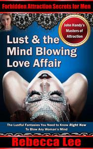 Lust and the Mind Blowing Love Affair