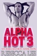 Alpha Hot 3: My Rebel Bad Boy Addiction
