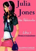 Julia Jones – Los Años Adolescentes – Libro 1: Desmoronándome