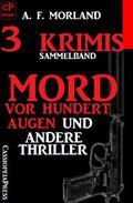 Sammelband 3 Krimis: Mord vor hundert Augen und andere Thriller