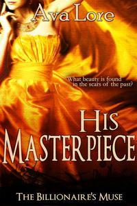 His Masterpiece (The Billionaire's Muse, #5) (A BDSM Erotic Romance)