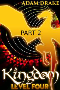 Kingdom Level Four: Part 2