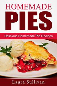 Homemade Pies: Delicious Homemade Pie Recipes