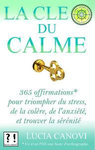 La Clé Du Calme : 365 offirmations pour triompher de l'anxiété, du stress, de la colère, et trouver la sérénité [*Ce n'est PAS une faute d'orthographe.]