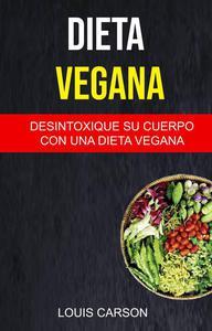 Dieta Vegana: Desintoxique Su Cuerpo Con Una Dieta Vegana