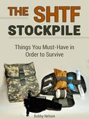 The Shtf Stockpile: Things You Must-Have in Order to Survive