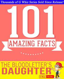 The Bloodletter's Daughter- 101 Amazing Facts You Didn't Know