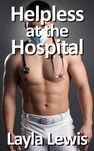 Helpless at the Hospital (a free medical fetish and catheterization erotica)