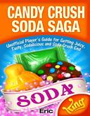 Candy Crush Soda Saga: Unofficial Player's Guide for Getting Juicy, Tasty, Sodalicious and Soda Crush End
