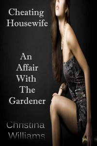 Cheating Housewife An Affair WIth The Gardener