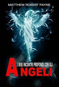 I Miei Incontri Profondi con gli Angeli
