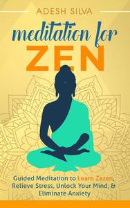 Meditation for Zen: Guided Meditation to Learn Zazen, Relieve Stress, Unlock Your Mind, & Eliminate Anxiety