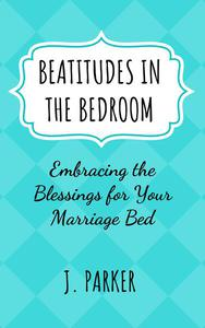 Beatitudes in the Bedroom