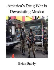America's Drug War is Devastating Mexico