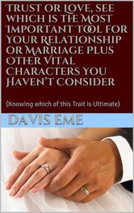 Trust or Love, see which is the Most Important Tool for Your Relationship or Marriage Plus Other Vital Characters You Haven't Consider (Knowing which of this Trait is Ultimate)