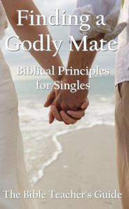 Finding a Godly Mate: Biblical Principles for Singles