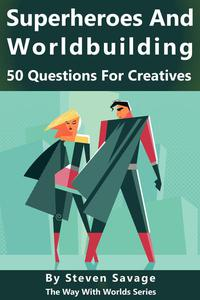 Superheroes and Worldbuilding: 50 Questions For Creatives