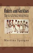 Kukris and Gurkhas: Nepalese Kukri Combat Knives and the Men Who Wield Them