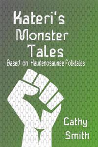Kateri's Monster Tales: Based on Haudenosaunee Folktales
