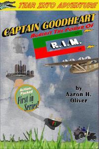 Captain Goodheart Against The Power of R.I.M.