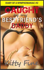 Caught by My Best Friend's Daddy - Taboo Sex Erotica Story (Sex Diary of a Nymphomaniac Slut #2)