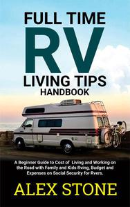Full time RV Living Tips Handbook: A Beginners guide to Cost of Living and Working on the road with Family & Kids Rving, Budget & expenses on Social security for Rvers & Small Travel Campers Motorhome