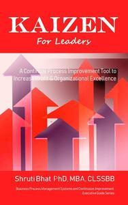Kaizen For Leaders: A Continual Process Improvement Tool to Increase Profit & Organizational Excellence