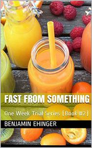 Fast From Something : One Week Trial Series (Book #2)
