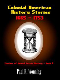 Colonial American History Stories –1665 - 1753